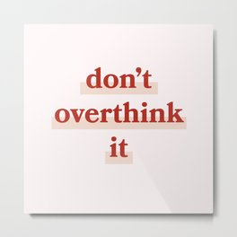 Don't overthink it   pink Metal Print