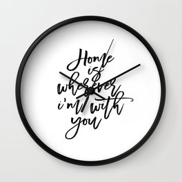 Love Quote Home Is Wherever I'm With You Anniversary Gift For Him For Her Wall Quote Quote Print Art Wall Clock