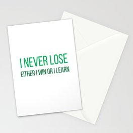 I never lose. Either I win or I learn Stationery Cards