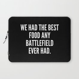 We had the best food any battlefield ever had Laptop Sleeve