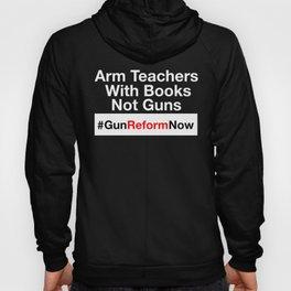 Gun Control Shirt - Arm Teachers With Books Not Guns - Anti Gun Hoody