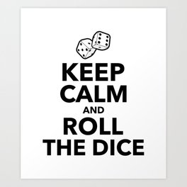 Keep Calm And Roll The Dice Quote Simple Art Art Print