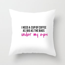 i need a cup of coffee Throw Pillow
