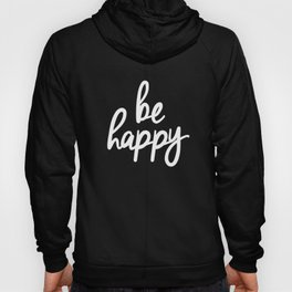 Be Happy Black and White Short Inspirational Quotes Pursuit of Happiness Quote Daily Inspo Hoody