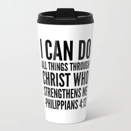 I CAN DO ALL THINGS THROUGH CHRIST WHO STRENGTHENS ME PHILIPPIANS 4:13 Travel Mug