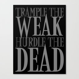 Trample the Weak Hurdle the Dead Canvas Print