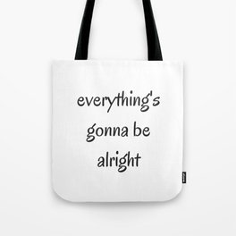 EVERYTHING IS GOING TO BE ALRIGHT Tote Bag