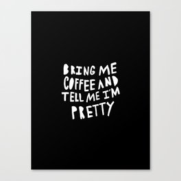 Bring me coffee and tell me I'm pretty - typography Canvas Print