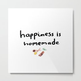 Happiness is Homemade Metal Print