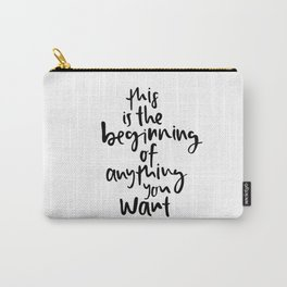 This is the beginning of anything you want Carry-All Pouch