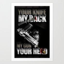 Your knife, my back. My gun, your head. Art Print