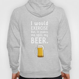 I would Exercise But it Makes Me Spill My Beer T-Shirt Hoody