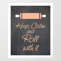 Keep Calm and Roll with it (Bakers Rolling Pin) Art Print
