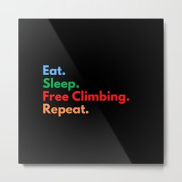 Eat. Sleep. Free Climbing. Repeat. Metal Print