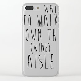 CAN'T WAIT TO WALK DOWN THE WINE AISLE T-SHIRT Clear iPhone Case