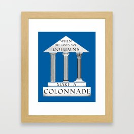 When Life Gives You Columns... Framed Art Print