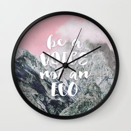 Be a voice not an eco Wall Clock