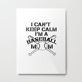 I can't keep calm,I'm a baseball mom Metal Print
