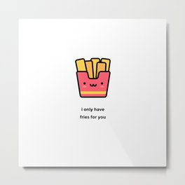 JUST A PUNNY FRENCH FRIES JOKE! Metal Print