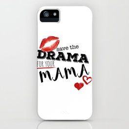 Save the drama for your mama iPhone Case