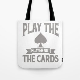 Play The Player Not The Cards Funny Poker Tote Bag