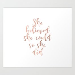 She believed she could so she did - rose gold Art Print