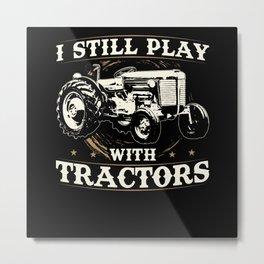 I Still Play Tractor Tracker Farmer Metal Print