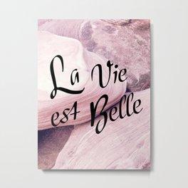 La Vie est Belle Metal Print