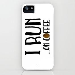 I Run ... On Coffee iPhone Case