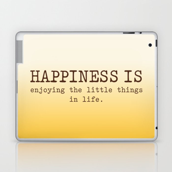 Happiness is enjoying the little things in life, Happiness Quotes Laptop &  iPad Skin by socoart