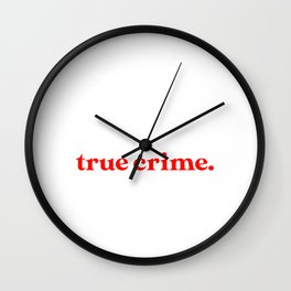 Introverted But Willing to Discuss True Crime Wall Clock