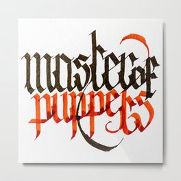 Master of Puppets - Blackletter Calligraphy Metal Print