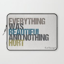 Everything was beautiful and nothing hurt – Kurt Vonnegut quote Slaughterhouse Five Laptop Sleeve