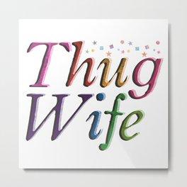 Beautiful Thug Wife Metal Print