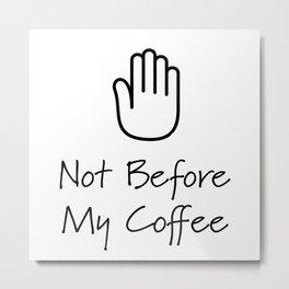Not Before My Coffee Metal Print