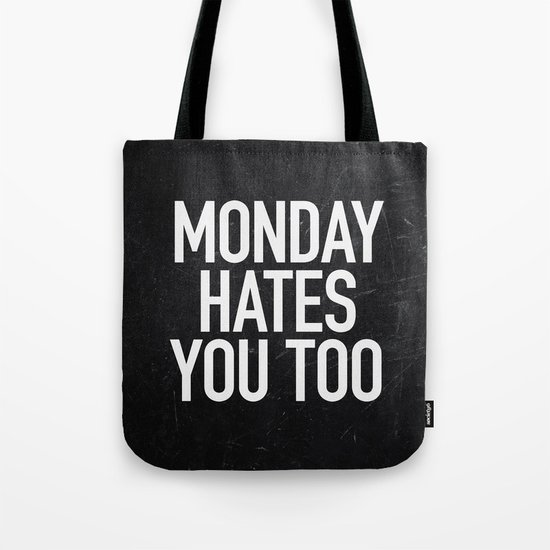 Monday Hates You Too Tote Bag