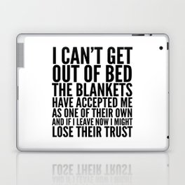 I CAN'T GET OUT OF BED THE BLANKETS HAVE ACCEPTED ME AS ONE OF THEIR OWN Laptop & iPad Skin