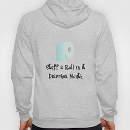 Stuff a Roll in it Diarrhea Mouth Text and Image Design Hoody