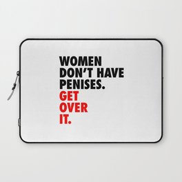 Women don't have penises. Get over it. Laptop Sleeve