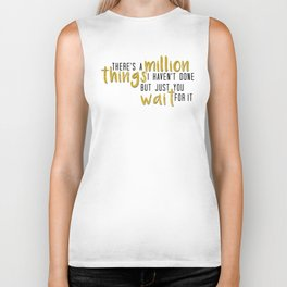 there's a million things i haven't done Biker Tank