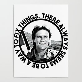 MacGyver said: There always seems to be a way to fix things Poster