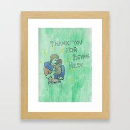 thanks for being here Framed Art Print