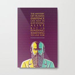 Fyodor Dostoyevsky Inspirational Quote: Mystery of Human Existence Metal Print