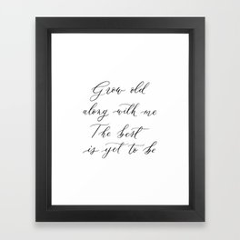 Grow old along with me / the best is yet to be Framed Art Print