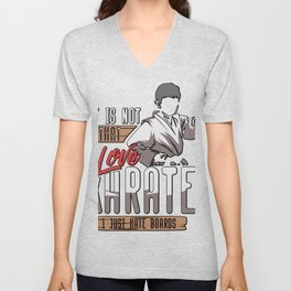 Ist Is Not That I Love Karate Hate Boards Martial Arts Unisex V-Neck