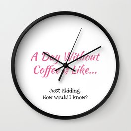 A Day Without Coffee Wall Clock