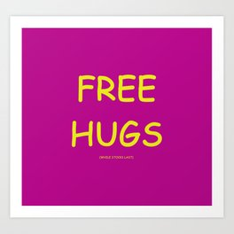 Free Hugs While Stocks Last Art Print