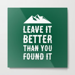 Leave It Better Than You Found It - Mountain Edition Metal Print