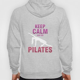 Fitness Balance Muscle Exercises Healthy Living Keep Calm And Do Pilates Relaxation Gift Hoody