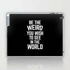 Be The Weird Funny Quote Laptop & iPad Skin